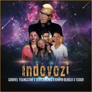 Gabriel YoungStar - Indovozi ft. JeayChroniq, Khaya Dladla & Tudor